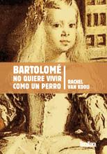 bartolome-no-quiere-vivir-como-un-perro-978-84-92696-47-5