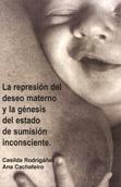 la-represion-del-deseo-materno-y-la-genesis-del-estado-de-sumision-inconsciente-978-84-935141-5-0