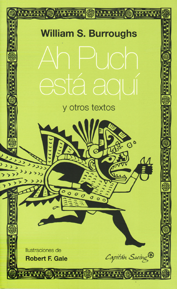 Ah Puch está aquí - William S. Borroughs con ilustraciones de Robert F. Gale