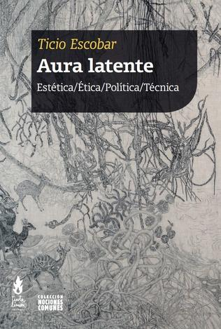 Aura latente - Ticio Escobar