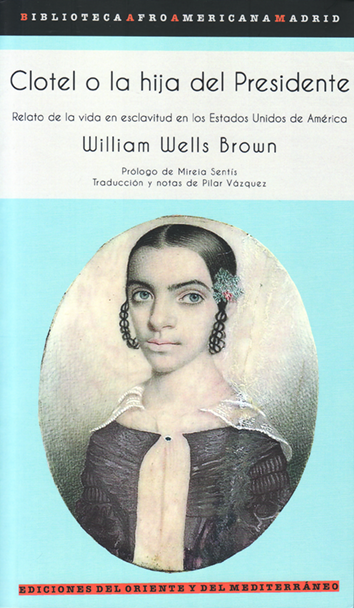 Clotel o la hija del presidente - William Wells Brown