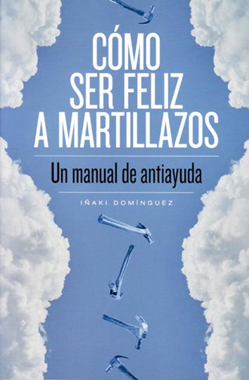 como-ser-feliz-a-martillazos-978-84-15373-67-4