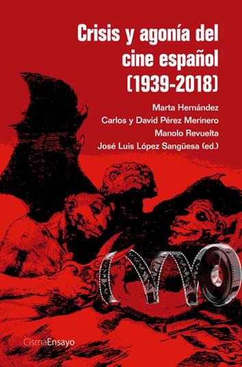 crisis-y-agonía-del-cine-español-1939-2018-9788494563522