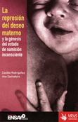 la-represion-del-deseo-materno-y-la-genesis-del-estado-de-sumision-inconsciente-9788496044319