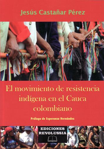 el-movimiento-de-resistencia-indigena-en-el-cauca-colombiano-9788494747892