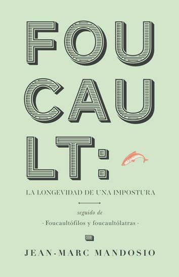foucault:-la-longevidad-de-una-impostura-978-84-94321-71-9