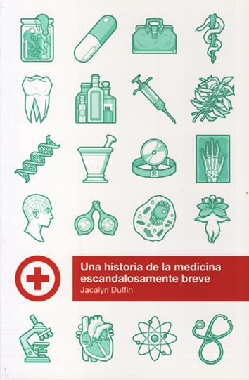 una-historia-de-la-medicina-escandalosamente-breve-978-84-15373-63-6