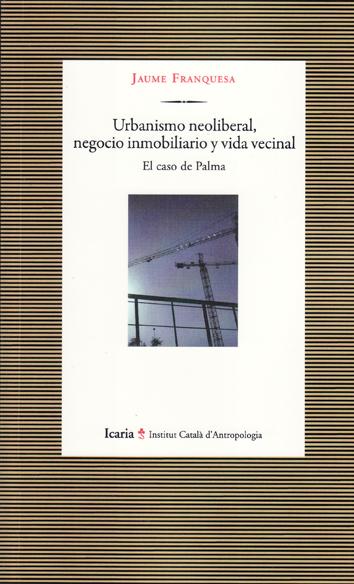 urbanismo-neoliberal-negocio-inmobiliario-y-vida-vecinal-978-84-9888-490-6